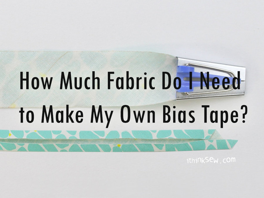 How Much Fabric Do I Need to Make My Own Bias Tape?