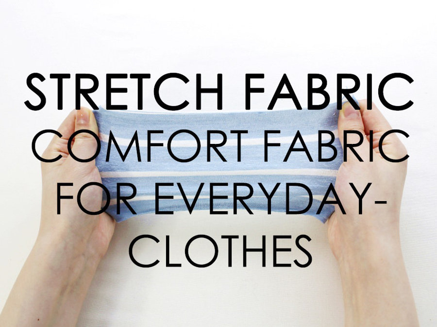 Stretch Fabric -  Comfort Fabric for Everyday Clothes